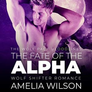 The Fate of the Alpha: Wolf Shifter Romance Audiobook By Amelia Wilson cover art