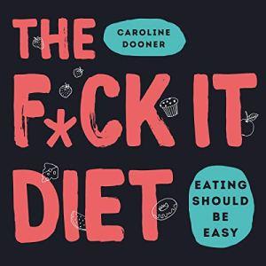 The F*ck It Diet Audiobook By Caroline Dooner cover art