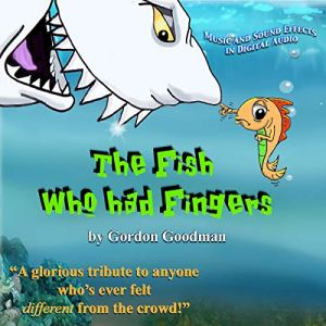 The Fish Who Had Fingers Audiobook By Dr. Gordon Goodman cover art