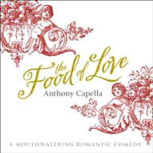 The Food of Love Audiobook By Anthony Capella cover art