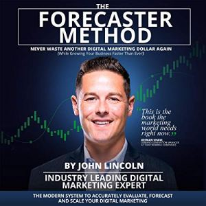 The Forecaster Method: The Modern System to Accurately Evaluate, Forecast, and Scale Your Digital Marketing Audiobook By John Lincoln cover art