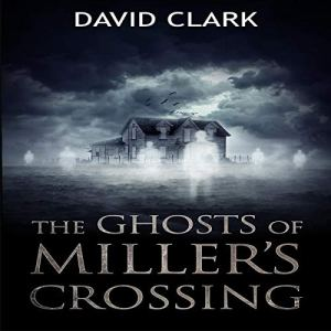 The Ghosts of Miller's Crossing Audiobook By David Clark cover art