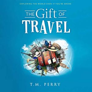 The Gift of Travel Audiobook By T.M. Perry cover art