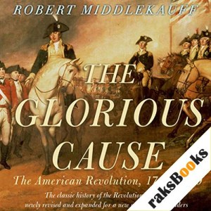 The Glorious Cause: The American Revolution: 1763-1789 Audiobook By Robert Middlekauff cover art
