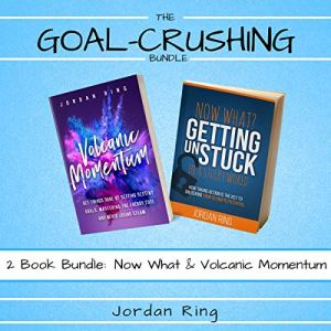 The Goal Crushing Bundle: 2 Book Bundle: Now What and Volcanic Momentum Audiobook By Jordan Ring cover art