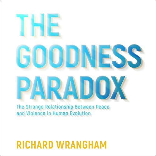 The Goodness Paradox Audiobook By Richard Wrangham cover art
