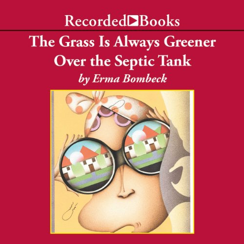 The Grass Is Always Greener over the Septic Tank Audiobook By Erma Bombeck cover art