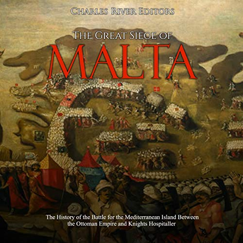 The Great Siege of Malta Audiobook By Charles River Editors cover art