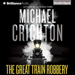 The Great Train Robbery Audiobook By Michael Crichton cover art