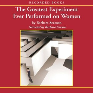 The Greatest Experiment Ever Performed on Women Audiobook By Barbara Seaman cover art