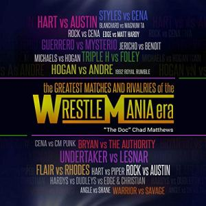 """The Greatest Matches and Rivalries of the WrestleMania Era Audiobook By Chad """"The Doc"""" Matthews cover art"""