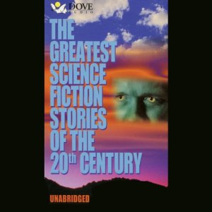 The Greatest Science Fiction Stories of the 20th Century Audiobook By Greg Bear, Terry Bisson, David Brin, John W. Campbell, Arthur C. Clarke, Harlan Ellison, Ursula K. Le Guin, Judith Merrill, Frederik Pohl, Eric Frank Russell cover art