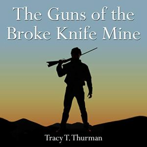 The Guns of the Broke Knife Mine Audiobook By Tracy T. Thurman cover art