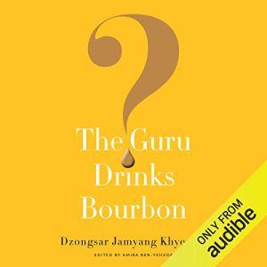 The Guru Drinks Bourbon? Audiobook By Amira Ben-Yehuda, Dzongsar Jamyang Khyentse cover art