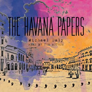 The Havana Papers Audiobook By Michael Daly cover art