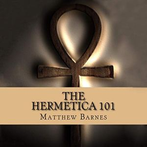 The Hermetica 101: A Modern, Practical Guide, Plain and Simple Audiobook By Matthew Barnes cover art