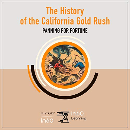 The History of the California Gold Rush: Panning for Fortune Audiobook By in60Learning cover art