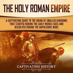 The Holy Roman Empire Audiobook By Captivating History cover art