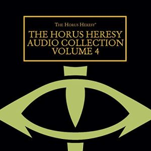 The Horus Heresy Audio Collection Volume 4 Audiobook By Graham McNeill, John French, Dan Abnett, Chris Wraight, Gav Thorpe, David Annandale, L J Goulding, Anthony Reynolds cover art