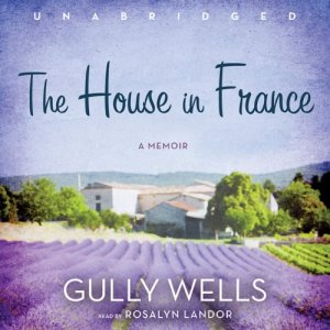 The House in France Audiobook By Gully Wells cover art