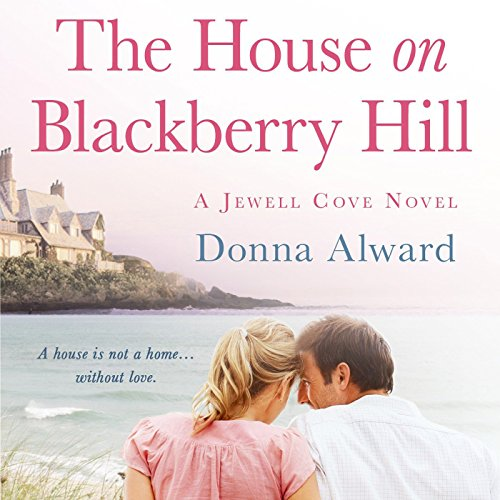 The House on Blackberry Hill Audiobook By Donna Alward cover art