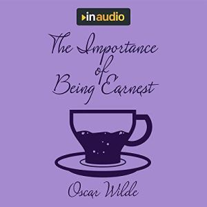 The Importance of Being Earnest Audiobook By Oscar Wilde cover art