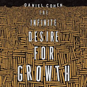 The Infinite Desire for Growth Audiobook By Daniel Cohen, Jane Marie Todd - translator cover art