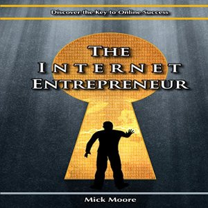 The Internet Entrepreneur Audiobook By Mick Moore cover art