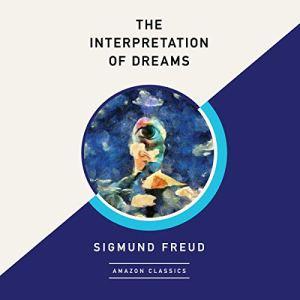 The Interpretation of Dreams (AmazonClassics Edition) Audiobook By Sigmund Freud, A. A. Brill - translator cover art