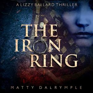 The Iron Ring: A Lizzy Ballard Thriller Audiobook By Matty Dalrymple cover art