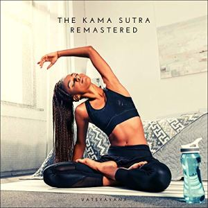 The Kama Sutra Remastered Audiobook By Vatsyayana cover art