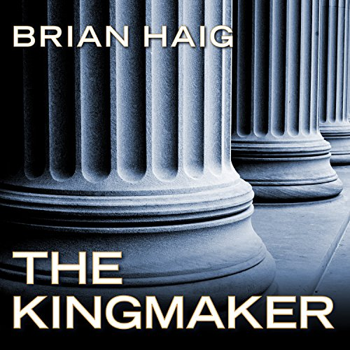 The Kingmaker Audiobook By Brian Haig cover art