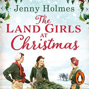 The Land Girls at Christmas Audiobook By Jenny Holmes cover art