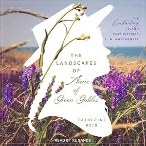 The Landscapes of Anne of Green Gables Audiobook By Catherine Reid cover art