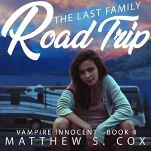 The Last Family Road Trip Audiobook By Matthew S. Cox cover art