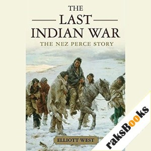 The Last Indian War: The Nez Perce Story Audiobook By Elliott West cover art