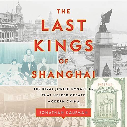 The Last Kings of Shanghai Audiobook By Jonathan Kaufman cover art