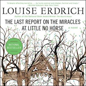 The Last Report on the Miracles at Little No Horse Audiobook By Louise Erdrich cover art