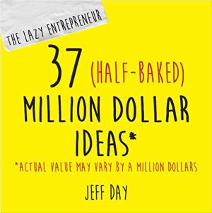 The Lazy Entrepreneur: 37 Half-Baked Million Dollar Ideas Audiobook By Jeff Day cover art