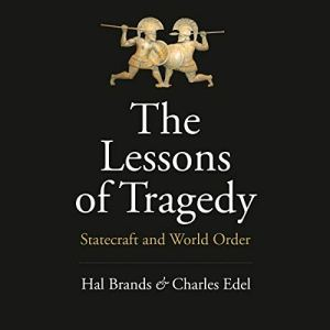 The Lessons of Tragedy Audiobook By Hal Brands, Charles Edel cover art