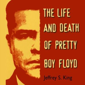 The Life & Death of Pretty Boy Floyd Audiobook By Jeffery S. King cover art