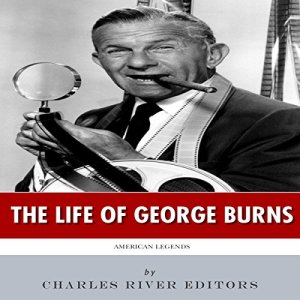 The Life of George Burns Audiobook By Charles River Editors cover art