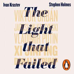 The Light That Failed Audiobook By Ivan Krastev, Stephen Holmes cover art