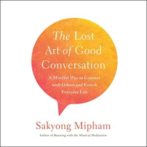 The Lost Art of Good Conversation Audiobook By Sakyong Mipham cover art