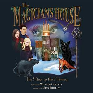 The Magician's House: The Steps up the Chimney Audiobook By William Corlett cover art