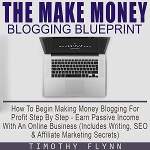 The Make Money Blogging Blueprint Audiobook By Timothy Flynn cover art