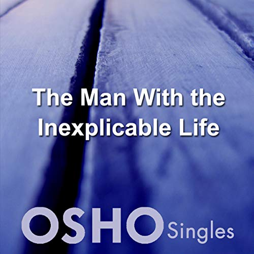 The Man with the Inexplicable Life Audiobook By OSHO cover art