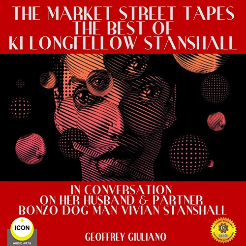 The Market Street Tapes - The Best of Ki Longfellow Stanshall Audiobook By Geoffrey Giuliano cover art