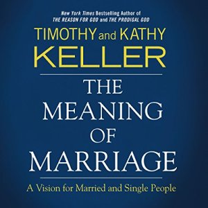 The Meaning of Marriage: Audio Bible Studies Audiobook By Timothy Keller, Kathy Keller cover art