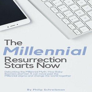The Millennial Resurrection Starts Now: Debunking the Millennial Myth Audiobook By Philip Schreibman cover art